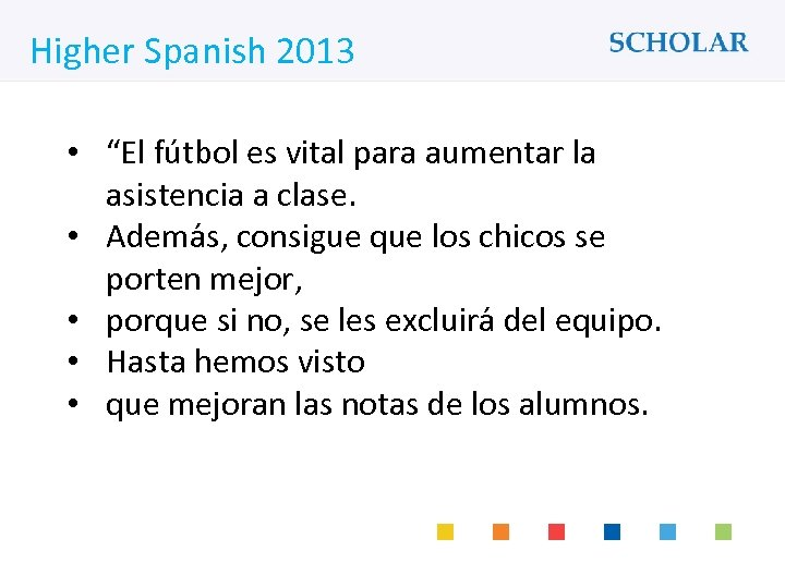"""What would you like to learn? Higher Spanish 2013 • """"El fu tbol es"""