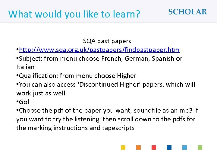 What would you like to learn? SQA past papers • http: //www. sqa. org.