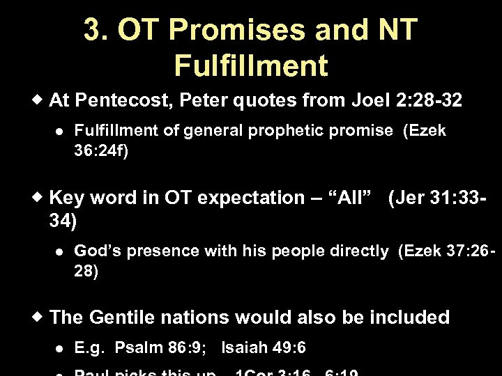 3. OT Promises and NT Fulfillment At Pentecost, Peter quotes from Joel 2: 28