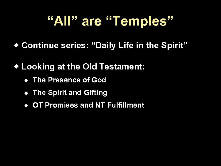 """All"" are ""Temples"" Continue series: ""Daily Life in the Spirit"" Looking at the Old"