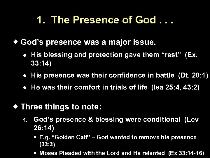 1. The Presence of God. . . God's presence was a major issue. His