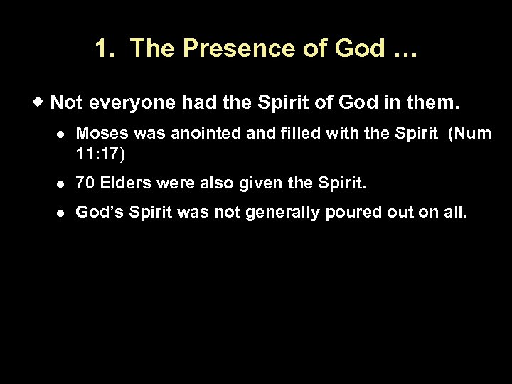 1. The Presence of God … Not everyone had the Spirit of God in