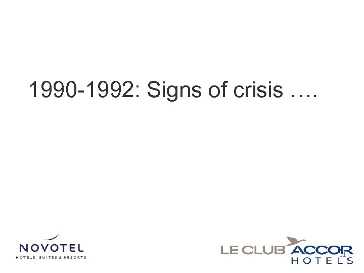 1990 -1992: Signs of crisis …. 11