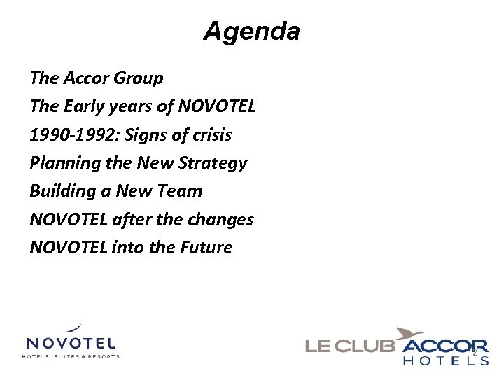 Agenda The Accor Group The Early years of NOVOTEL 1990 -1992: Signs of crisis
