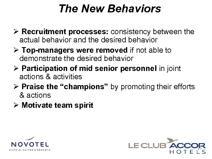 The New Behaviors Ø Recruitment processes: consistency between the actual behavior and the desired