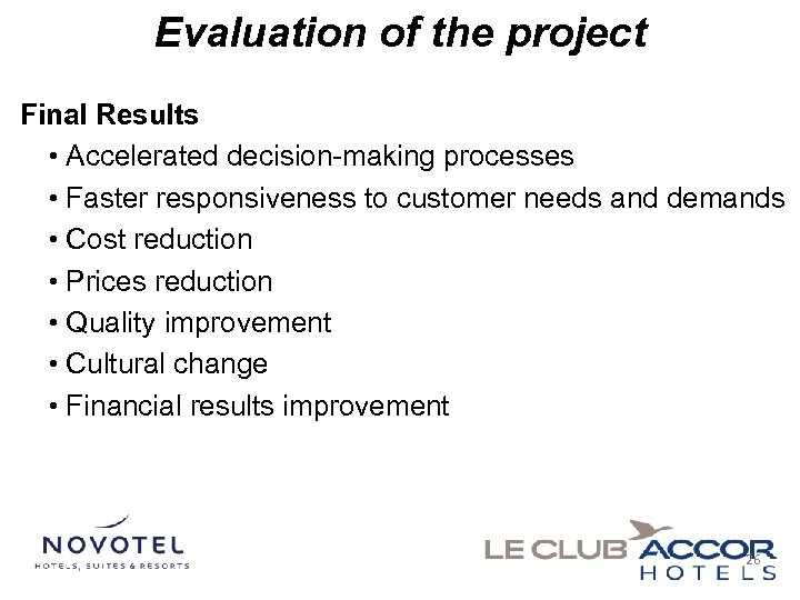 Evaluation of the project Final Results • Accelerated decision-making processes • Faster responsiveness to
