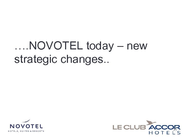 …. NOVOTEL today – new strategic changes. . 29