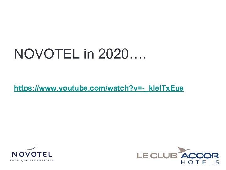 NOVOTEL in 2020…. https: //www. youtube. com/watch? v=-_k. Iel. Tx. Eus