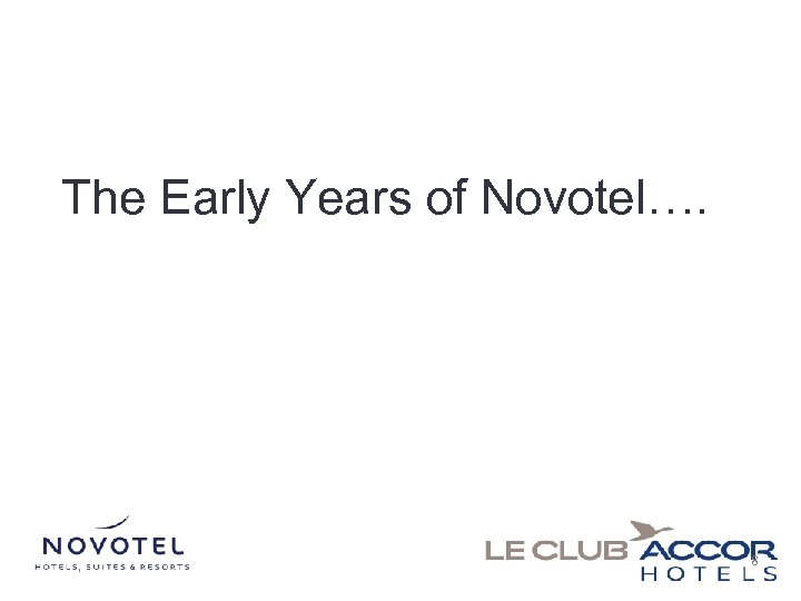 The Early Years of Novotel…. 8