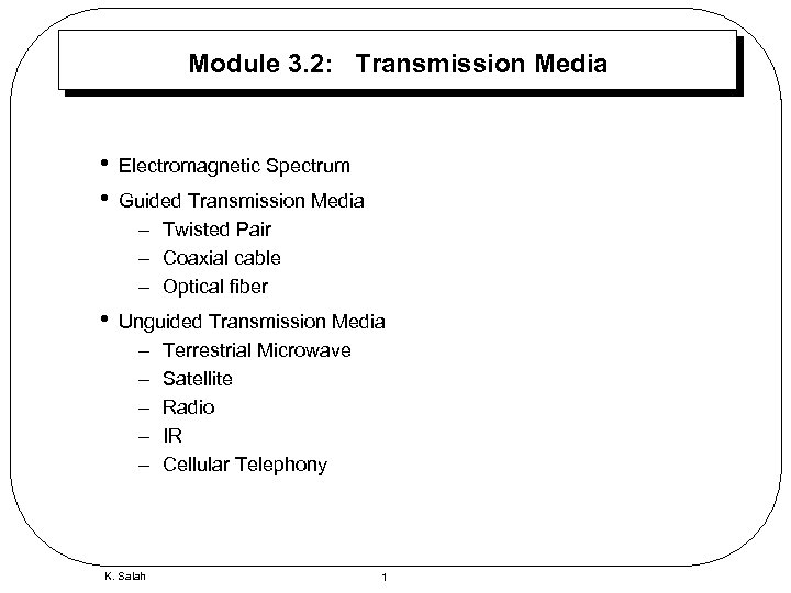 Module 3. 2: Transmission Media • • Electromagnetic Spectrum • Unguided Transmission Media –