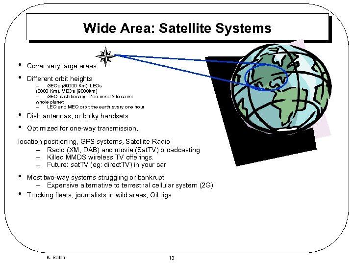 Wide Area: Satellite Systems • • Cover very large areas • • Dish antennas,