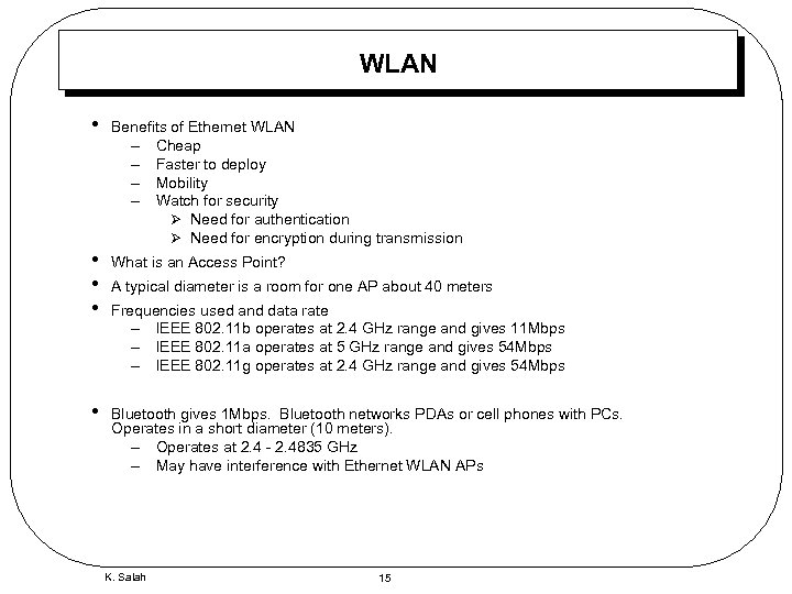 WLAN • Benefits of Ethernet WLAN – Cheap – Faster to deploy – Mobility