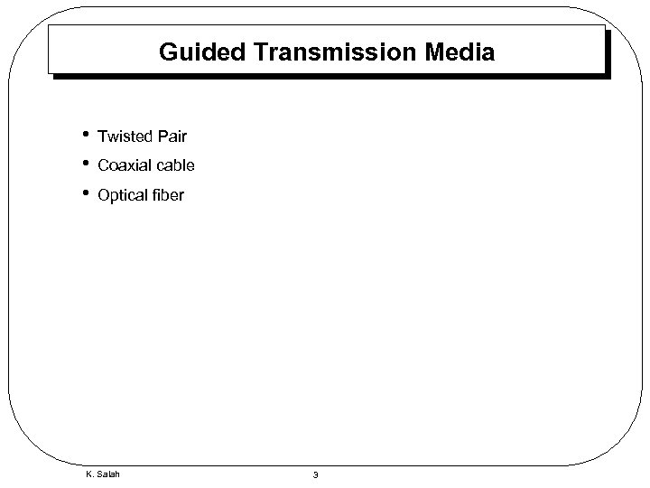 Guided Transmission Media • • • Twisted Pair Coaxial cable Optical fiber K. Salah