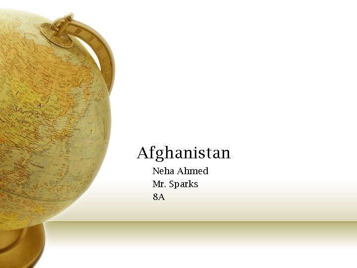 Afghanistan Neha Ahmed Mr. Sparks 8 A