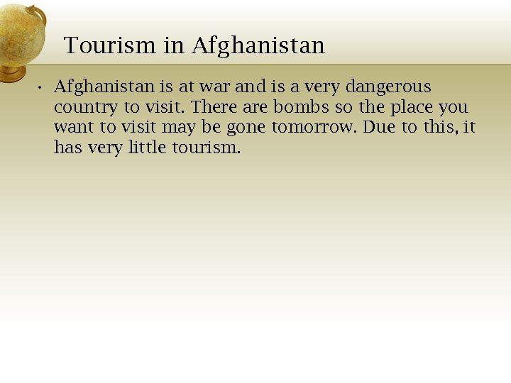 Tourism in Afghanistan • Afghanistan is at war and is a very dangerous country