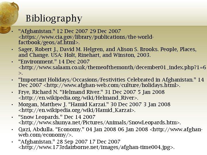"Bibliography • ""Afghanistan. "" 12 Dec 2007 29 Dec 2007 <https: //www. cia. gov/library/publications/the-worldfactbook/geos/af."