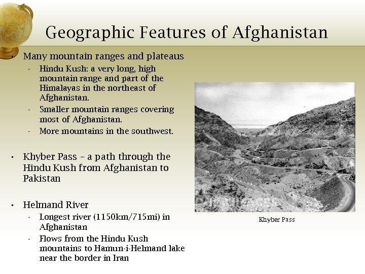Geographic Features of Afghanistan • Many mountain ranges and plateaus - - Hindu Kush: