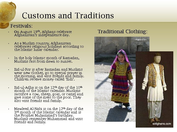 Customs and Traditions Festivals: • On August 19 th, Afghans celebrate Afghanistan's independence day.