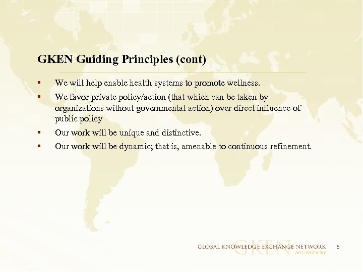 GKEN Guiding Principles (cont) § § We will help enable health systems to promote