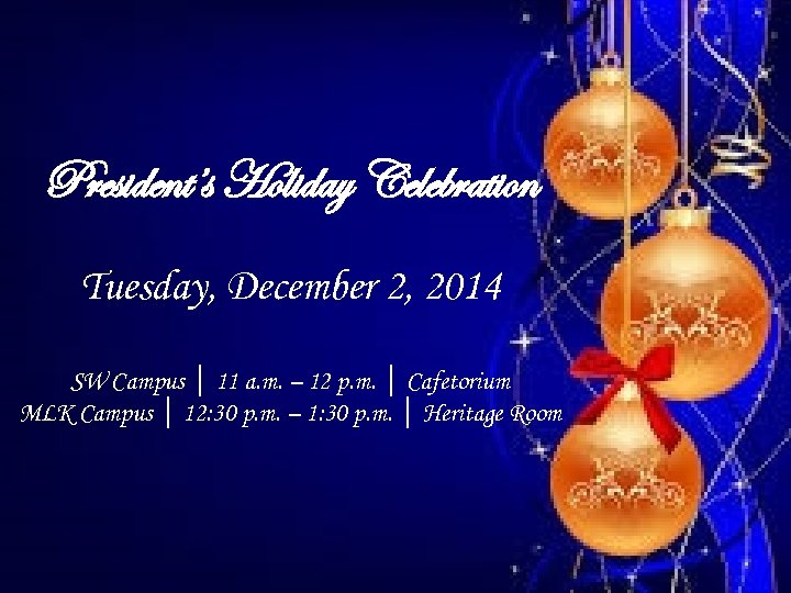 President's Holiday Celebration Tuesday, December 2, 2014 SW Campus │ 11 a. m. –