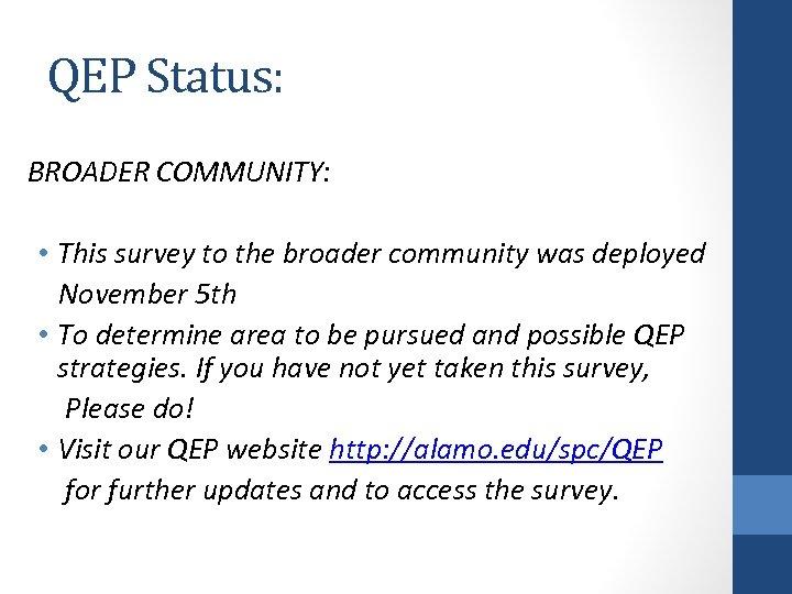QEP Status: BROADER COMMUNITY: • This survey to the broader community was deployed November