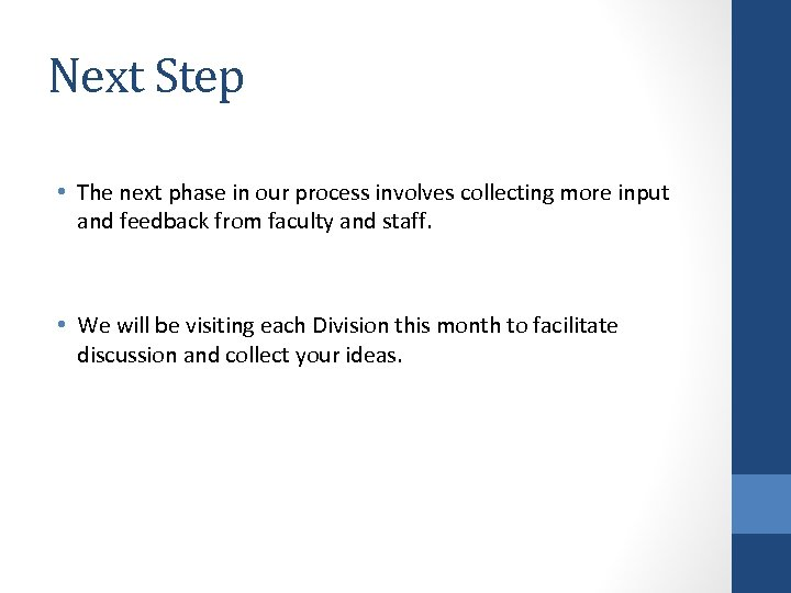Next Step • The next phase in our process involves collecting more input and