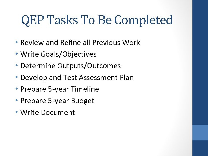 QEP Tasks To Be Completed • Review and Refine all Previous Work • Write