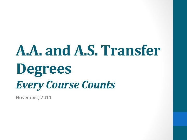 A. A. and A. S. Transfer Degrees Every Course Counts November, 2014