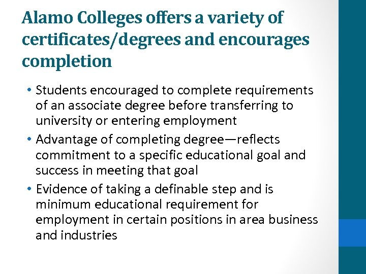 Alamo Colleges offers a variety of certificates/degrees and encourages completion • Students encouraged to