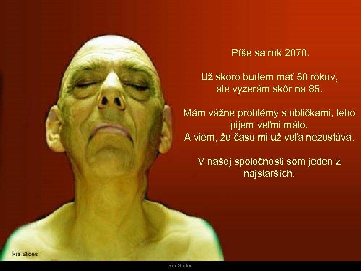 Píše sa rok 2070. Už skoro budem mať 50 rokov, ale vyzerám skôr