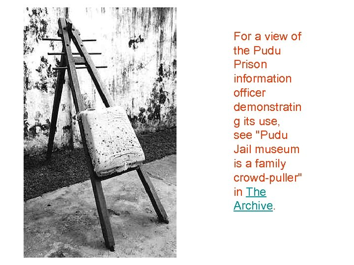For a view of the Pudu Prison information officer demonstratin g its use, see