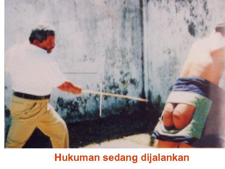 Hukuman sedang dijalankan