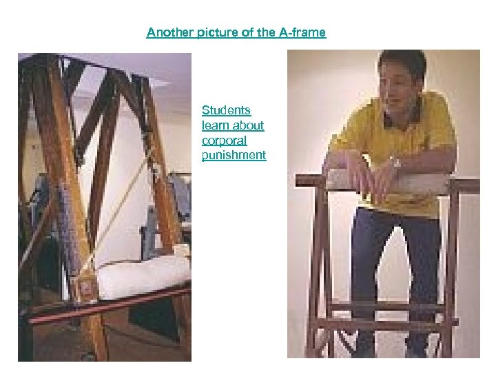 Another picture of the A-frame Students learn about corporal punishment