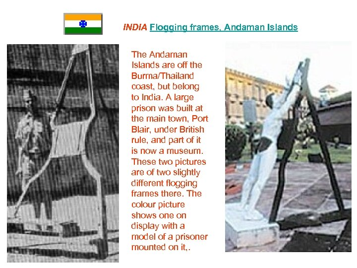 INDIA Flogging frames, Andaman Islands The Andaman Islands are off the Burma/Thailand coast, but