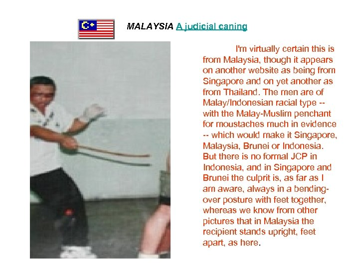 MALAYSIA A judicial caning I'm virtually certain this is from Malaysia, though it appears