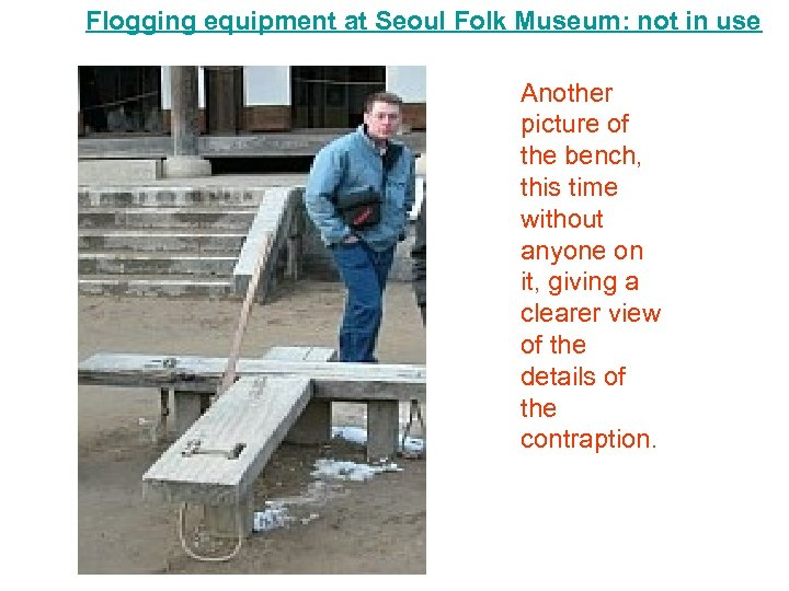 Flogging equipment at Seoul Folk Museum: not in use Another picture of the bench,