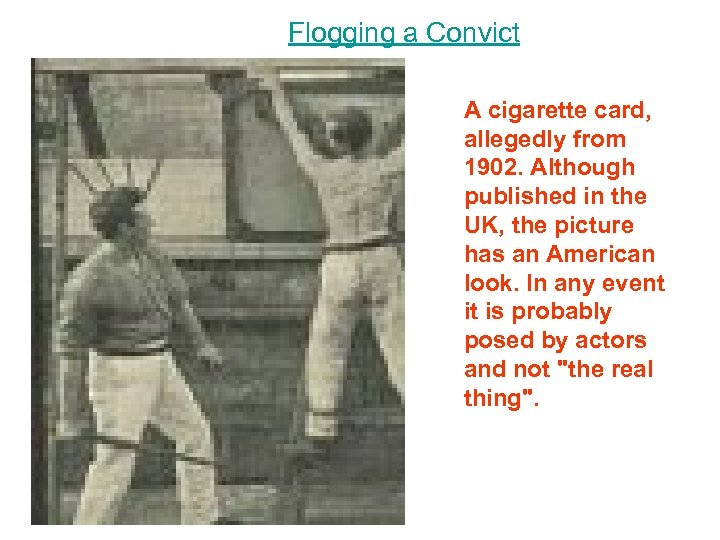 Flogging a Convict A cigarette card, allegedly from 1902. Although published in the UK,