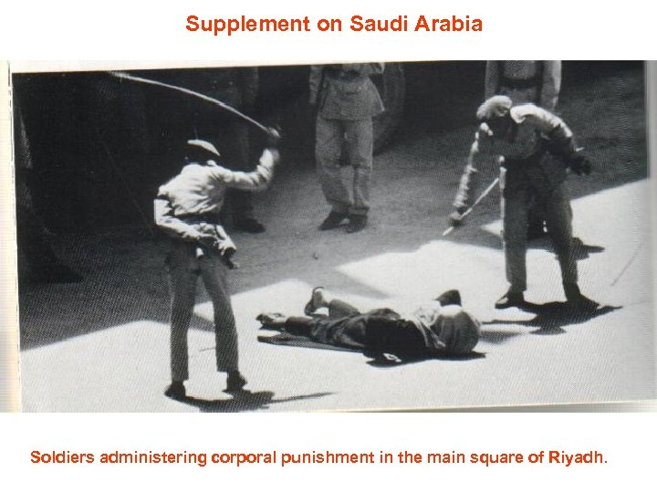 Supplement on Saudi Arabia Soldiers administering corporal punishment in the main square of Riyadh.