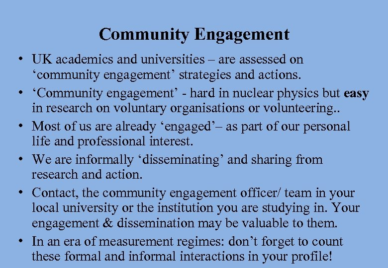 Community Engagement • UK academics and universities – are assessed on 'community engagement' strategies