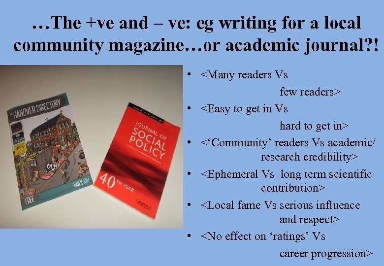 …The +ve and – ve: eg writing for a local community magazine…or academic journal?