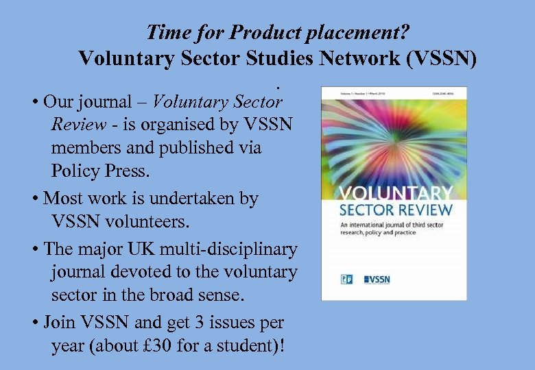 Time for Product placement? Voluntary Sector Studies Network (VSSN). • Our journal – Voluntary