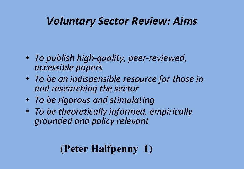 Voluntary Sector Review: Aims • To publish high-quality, peer-reviewed, accessible papers • To be
