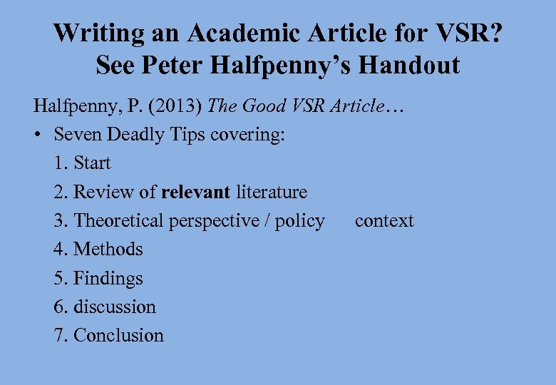 Writing an Academic Article for VSR? See Peter Halfpenny's Handout Halfpenny, P. (2013) The