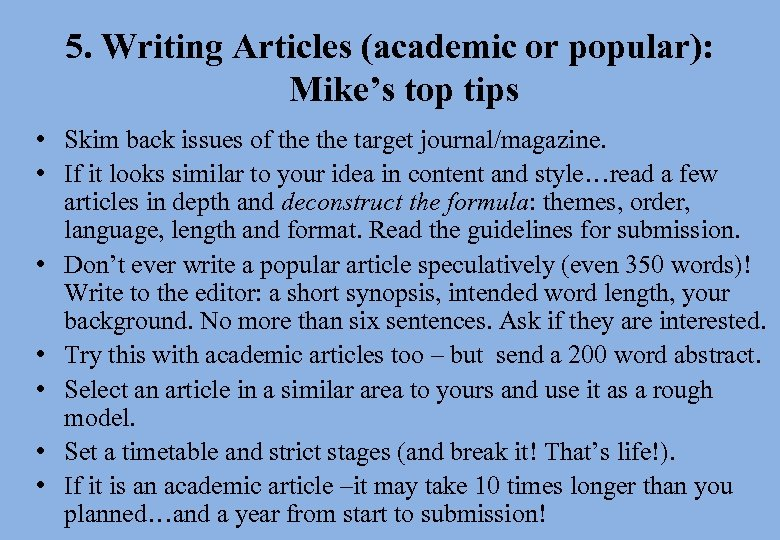 5. Writing Articles (academic or popular): Mike's top tips • Skim back issues of