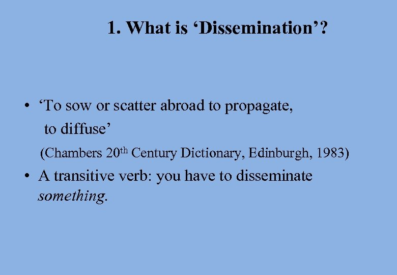 1. What is 'Dissemination'? • 'To sow or scatter abroad to propagate, to diffuse'