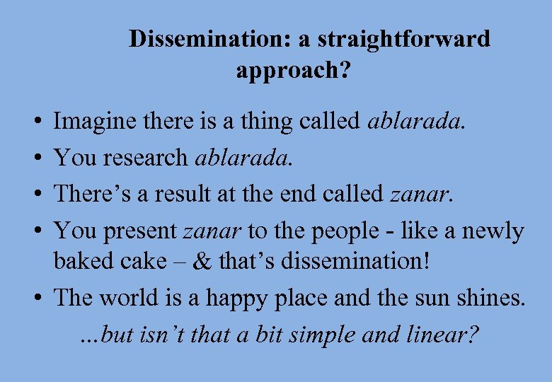 Dissemination: a straightforward approach? • • Imagine there is a thing called ablarada. You