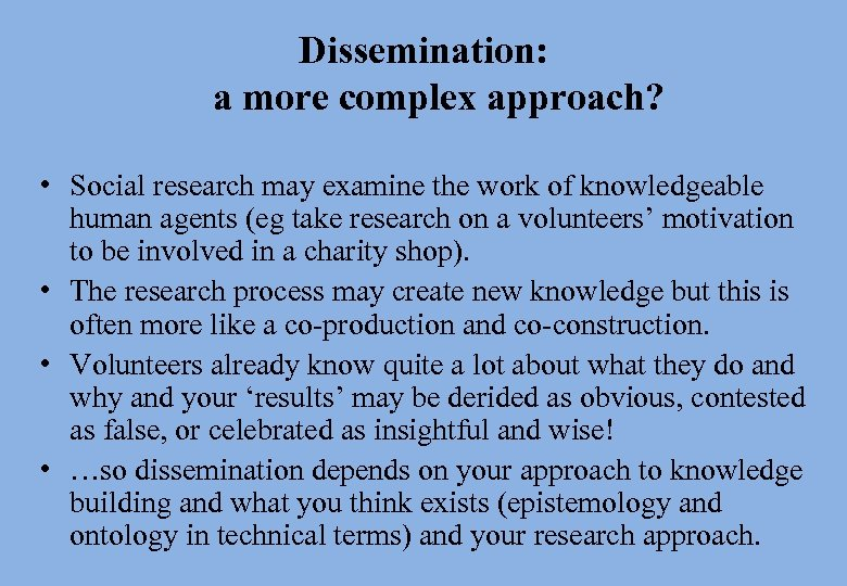 Dissemination: a more complex approach? • Social research may examine the work of knowledgeable