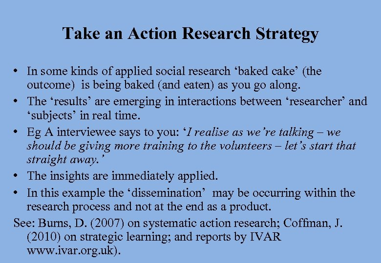 Take an Action Research Strategy • In some kinds of applied social research 'baked