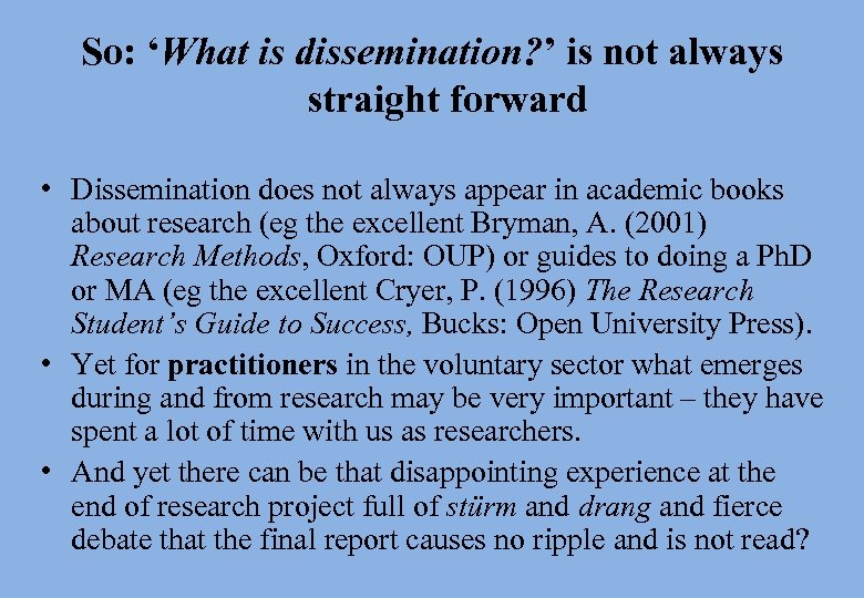 So: 'What is dissemination? ' is not always straight forward • Dissemination does not
