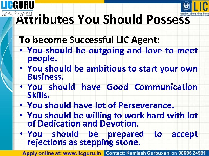 Attributes You Should Possess To become Successful LIC Agent: • You should be outgoing